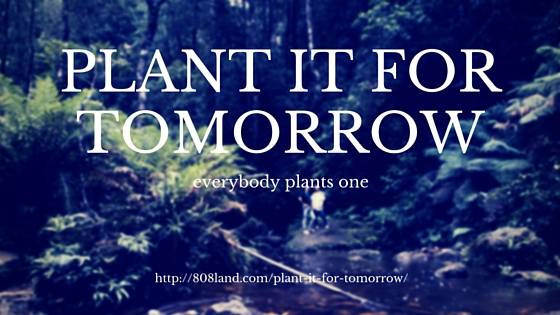 PLANT IT FOR TOMORROW